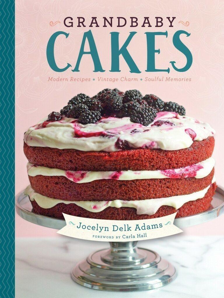 GRANDBABY CAKES: Modern Recipes. Vintage Charm. Soulful Memories
