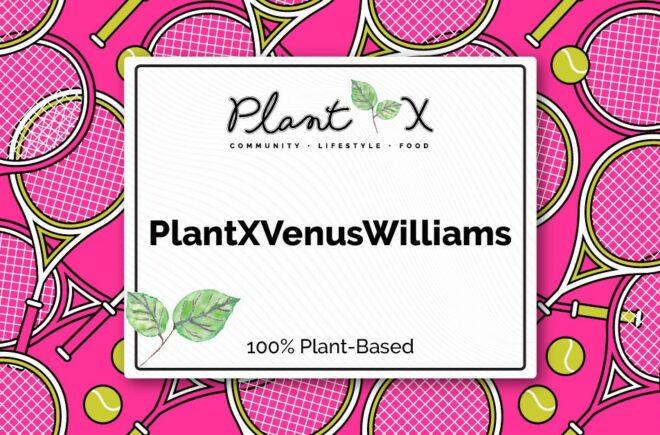 PlantX Announces Tennis Champion and Entrepreneur Venus Williams as Company Ambassador